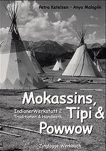 Preisvergleich Produktbild Indianer Werkstatt / Mokassins, Tipi & Powwow: Indianer Werkstatt 2. Traditionen & Handwerk (Zytglogge Werkbücher)