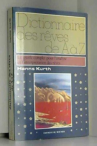 DICTIONNAIRE DES REVES DE A A Z. : Le guide complet pour l'analyse et l'interprétation des rêves par Hanns Kurth