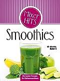Smoothies: Die besten Rezepte für Küchenmaschinen (Mixerhits 1)