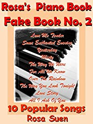 Piano Book for Adults - Rosa's Fake Book No. 2 - 10 Standards & Popular Songs - Music Score Cheat Sheet & Chord Charts: Learn Piano Chords (Piano Fake Book) (English Edition)