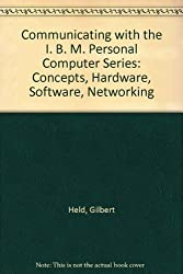 Communicating with the IBM PC Series: Communications Concepts, Hardware Considerations, Software Features, Networking Strategies by Gilbert Held (1993-08-31)