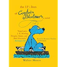 The 13 1/2 Lives of Captain Bluebear: A Novel by Walter Moers (2010-04-01)