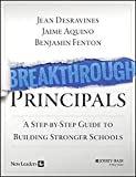 Breakthrough Principals: A Step–by–Step Guide to Building Stronger Schools