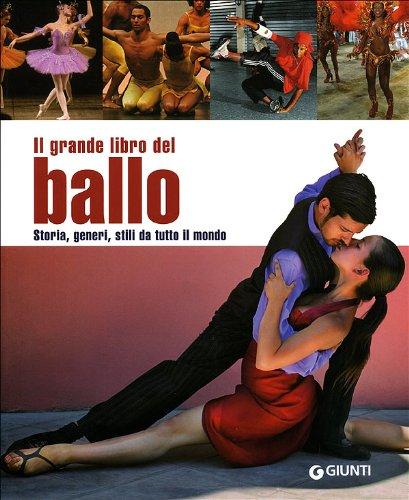 Il grande libro del ballo. Storia, generi, stili da tutto il mondo. Ediz. illustrata (Atlanti illustrati)
