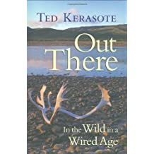 Out There: In the Wild in a Wired Age by Ted Kerasote (2004-03-03)