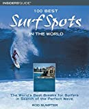 100 Best Surf Spots in the World: The World's Best Breaks for Surfers in Search of the Perfect Wave [Lingua Inglese]