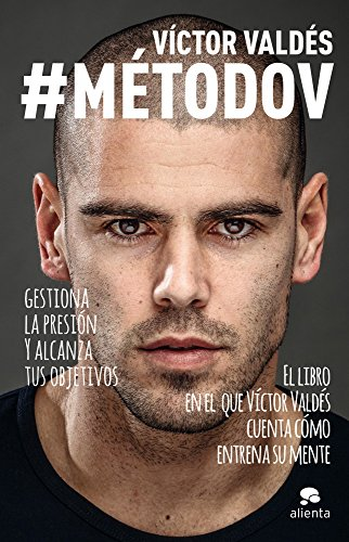 #MétodoV: Gestiona la presión y alcanza tus objetivos por Víctor Valdés Arribas