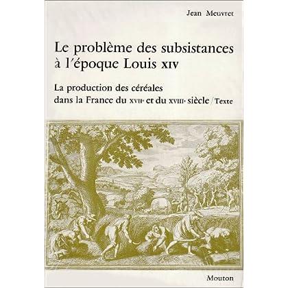 Le problème des subsistances à l'époque de Louis XIV, tome 1. La production des céréales dans la France du XVIIe et XVIIIe siècle