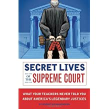 Secret Lives of the Supreme Court: What Your Teachers Never Told You about America's Legendary Judges by Robert Schnakenberg (2009-03-01)