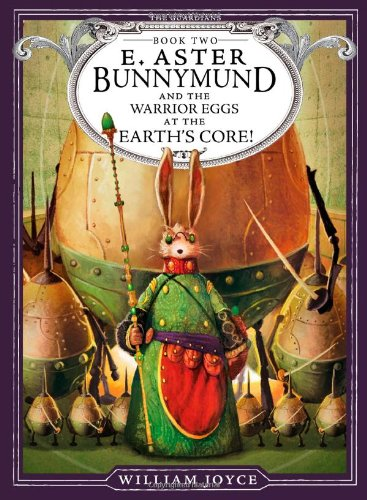 E. Aster Bunnymund and the Warrior Eggs at the Earth's Core! (The Guardians, Band 2)