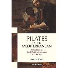 Pilates of the Mediterranean: Reflections on God, Politics, the Media and Society