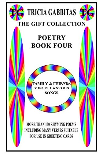 TRICIA GABBITAS THE GIFT COLLECTION POETRY BOOK FOUR: More than 150 rhyming poems including many verses suitable for use in greeting cards por Tricia Gabbitas