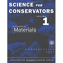 The Science For Conservators Series: Volume 1: An Introduction to Materials: Introduction to Materials Vol 1 (Heritage: Care-Preservation-Management)