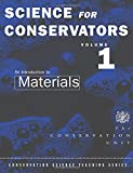 The Science For Conservators Series: Volume 1: An Introduction to Materials: 001 (Heritage: Care-Preservation-Management)