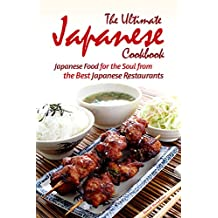 The Ultimate Japanese Cookbook: Japanese Food for the Soul from the Best Japanese Restaurants (English Edition)
