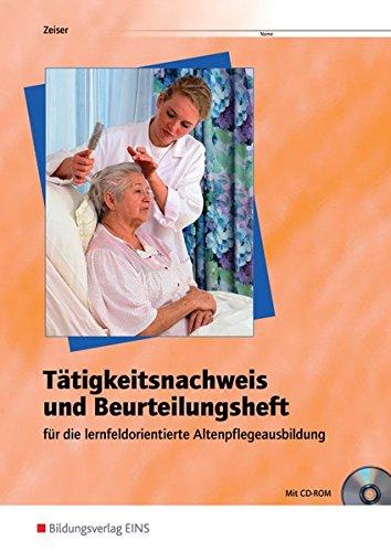 Tätigkeitsnachweis und Beurteilungsheft für die lernfeldorientierte Altenpflegeausbildung: Arbeitsheft