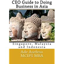 CEO Guide to Doing Business in Asia: Singapore, Malaysia and Indonesia (Volume 2) by Ade Asefeso MCIPS MBA (2014-06-04)
