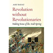Revolution without Revolutionaries: Making Sense of the Arab Spring (Stanford Studies in Middle Eastern and Islamic Studies and Cultures (Paperback))