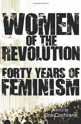 Women of the Revolution: Forty Years of Feminism por Kira Cochrane