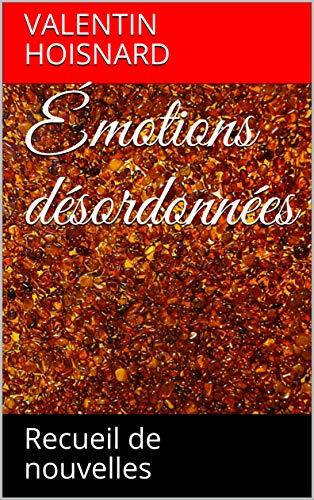 Couverture du livre Émotions désordonnées: Recueil de nouvelles
