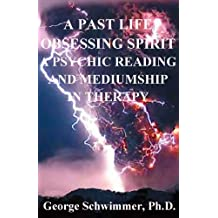 A PAST LIFE, OBSESSING SPIRIT, A PSYCHIC READING, AND MEDIUMSHIP IN THERAPY (English Edition)