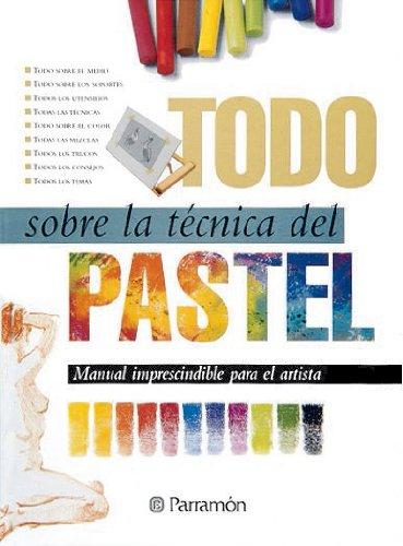 TODO SOBRE LA TENICA DEL PASTEL (Todo sobre la técnica) por EQUIPO PARRAMON