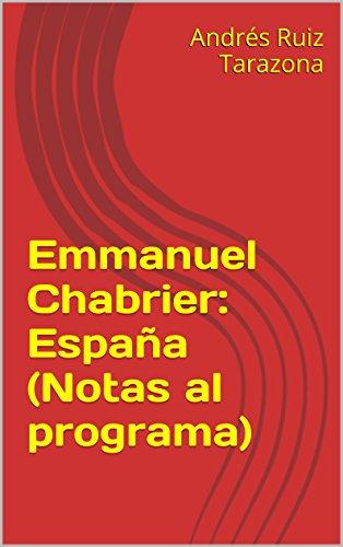 Buscar libros electrónicos de descarga gratuita Emmanuel Chabrier: España (Notas al programa) PDF PDB CHM
