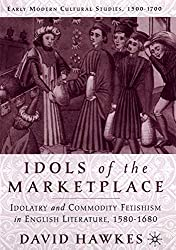 [Idols of the Market Place: Idolatry and Commodity Fetishism in English Literature, 1580-1680] (By: David Hawkes) [published: October, 2001]