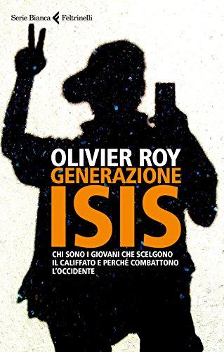 Generazione ISIS. Chi sono i giovani che scelgono il Califfato e perché combattono l'Occidente