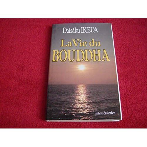 La vie du Bouddha Daisâku Ikeda éditions du rocher 1985
