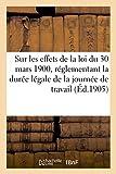 Telecharger Livres Sur les effets de la loi du 30 mars 1900 reglementant la duree legale de la journee de travail Extrait de la Revue internationale du commerce de l industrie et de la banque (PDF,EPUB,MOBI) gratuits en Francaise