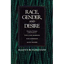 Race, Gender, and Desire: Narrative Strategies in the Fiction of Tini Cade Bambara, Toni Morrison and Alice Walker