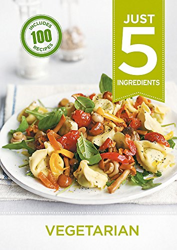 Just 5: Vegetarian: Make life simple with over 100 recipes using 5 ingredients or fewer -