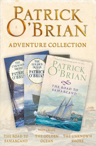 Patrick O'Brian 3-Book Adventure Collection: The Road to Samarcand, The Golden Ocean, The Unknown Shore (English Edition) (Star Patrick Best Of)