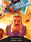Hello Neighbor Game Guide: Unofficial Game Guide, Walkthrough and Tips (English Edition)