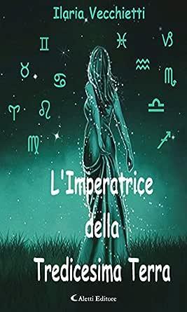 L'Imperatrice della Tredicesima Terra eBook: Ilaria Vecchietti ...