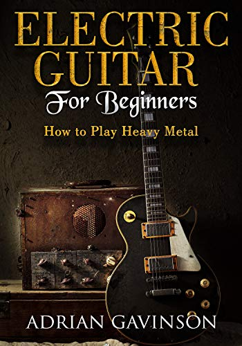 Electric Guitar For Beginners: How to Play Heavy Metal (English Edition) de [