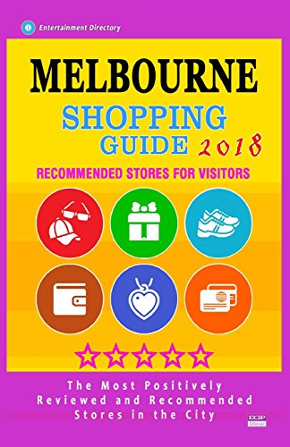 Melbourne Shopping Guide 2018: Best Rated Stores in Melbourne, Australia - Stores Recommended for Visitors, (Melbourne Shopping Guide 2018)