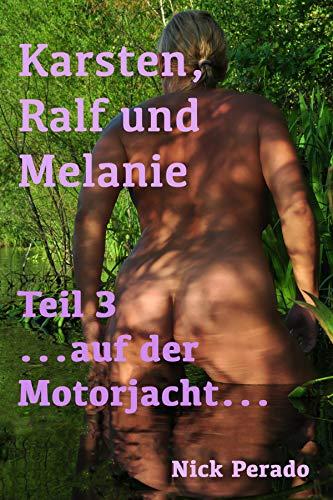 Karsten, Ralf und Melanie - Teil 3 ...auf der Motorjacht...: Eine erotische Geschichte von Nick Perado