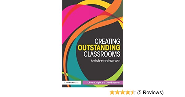 Creating outstanding classrooms a whole school approach ebook creating outstanding classrooms a whole school approach ebook oliver knight david benson amazon kindle store fandeluxe Gallery