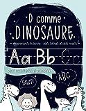 D comme dinosaure : Apprenons à écrire : des lettres et des mots : pour maternelles et primaires: Un cahier pour s'entraîner à écrire pour les garçons et les filles de maternelle (âgés de 3 à 5 ans)
