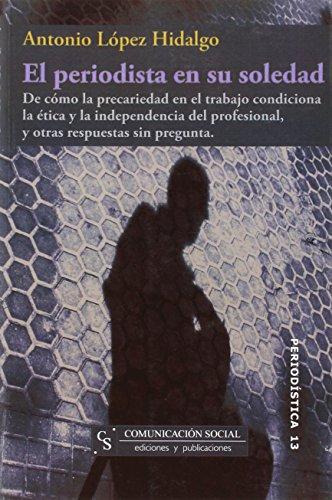 El Periodista En Su Soledad/ Journalists In Their Solitude