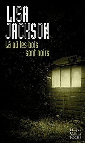 Là où les bois sont noirs par Lisa Jackson