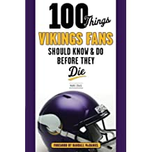 100 Things Vikings Fans Should Know and Do Before They Die (100 Things. Fans Should Know)