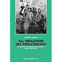 All'abolizione del proletariato! Il discorso socialista fraternitario. Parigi 1839-1847: Il