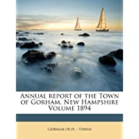 Annual Report of the Town of Gorham, New Hampshire Volume 1894 - Gorham Annual