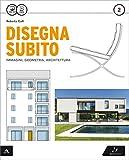 Disegna subito. Con Quaderno di disegno e architettura. Per il Liceo scientifico. Con e-book. Con espansione online: 2