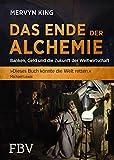 Das Ende der Alchemie: Banken, Geld und die Zukunft der Weltwirtschaft (FBV Geschichte)