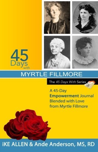 45 Days with Myrtle Fillmore: A 45-Day Empowerment Journal Blended with Love from Myrtle Fillmore (Volume 13) by Ike Allen (2014-10-27)