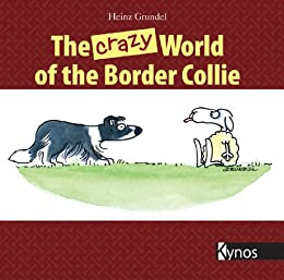 The crazy World of the Border Collie (English Edition) von [Grundel, Heinz]